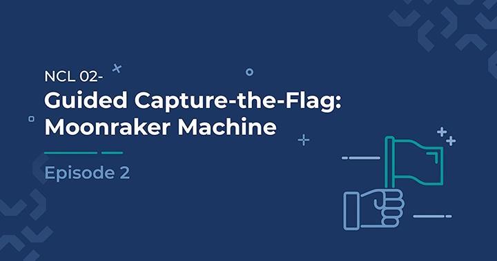 Guided Capture-the-Flag: Moonraker Machine